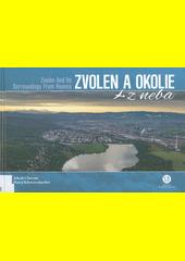 Zvolen a okolie z neba = Zvolen and its surroundings from heaven  (odkaz v elektronickém katalogu)