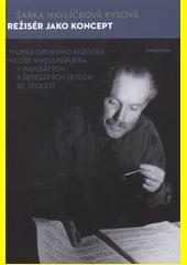 Režisér jako koncept : tvorba operního režiséra Miloše Wasserbauera v padesátých a šedesátých letech 20. století  (odkaz v elektronickém katalogu)