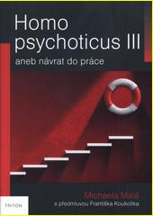 Homo psychoticus III, aneb, Návrat do práce  (odkaz v elektronickém katalogu)