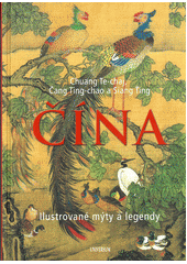 Čína : ilustrované mýty a legendy : doby chaosu a hrdinů  (odkaz v elektronickém katalogu)