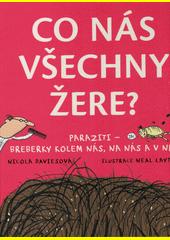 Co nás všechny žere? : paraziti - breberky kolem nás, na nás a v nás  (odkaz v elektronickém katalogu)