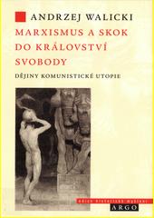 Marxismus a skok do království svobody : dějiny komunistické utopie  (odkaz v elektronickém katalogu)
