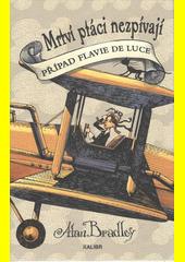 Mrtví ptáci nezpívají : případ Flavie de Luce  (odkaz v elektronickém katalogu)