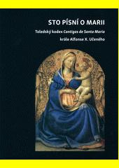 Sto písní o Marii : Toledský kodex Cantigas de Santa Maria krále Alfonse X. Učeného  (odkaz v elektronickém katalogu)