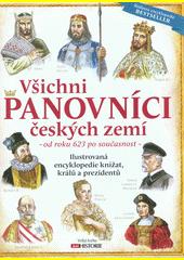 Všichni panovníci českých zemí : od roku 623 po současnost : ilustrovaná encyklopedie knížat, králů a prezidentů  (odkaz v elektronickém katalogu)