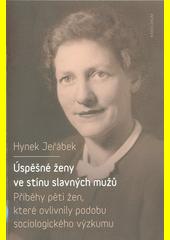 Úspěšné ženy ve stínu slavných mužů : příběhy pěti žen, které ovlivnily podobu sociologického výzkumu  (odkaz v elektronickém katalogu)