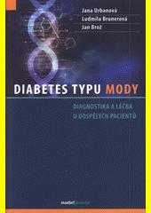 Diabetes typu MODY : diagnostika a léčba u dospělých pacientů : jak najít pacienta s MODY mezi dospělými nemocnými s diabetem a jak jej léčit  (odkaz v elektronickém katalogu)
