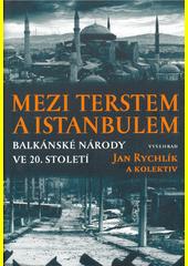 Mezi Terstem a Istanbulem : balkánské národy ve 20. století  (odkaz v elektronickém katalogu)