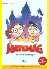 Matemág : jazyk matemagie : hravý rozvoj matematických dovedností : Hejného metoda  (odkaz v elektronickém katalogu)