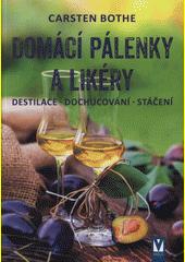 Domácí pálenky a likéry : destilace, dochucování, stáčení  (odkaz v elektronickém katalogu)