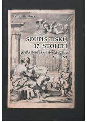 Soupis tisků 17. století Západočeského muzea v Plzni = Catalogus operum saeculo XVII impressorum quae in Museo Bohemiae occidentalis Plznae asservantur  (odkaz v elektronickém katalogu)