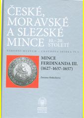 České, moravské a slezské mince 10.-20. století : Národní muzeum - Chaurova sbírka. Svazek IV.5., Mince Ferdinanda III. (1627-1637-1657) = Coins of Ferdinand III (1627-1637-1657)  (odkaz v elektronickém katalogu)