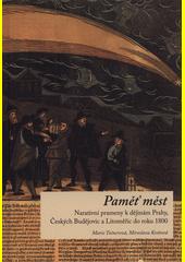 Paměť měst : narativní prameny k dějinám Prahy, Českých Budějovic a Litoměřic do roku 1800  (odkaz v elektronickém katalogu)