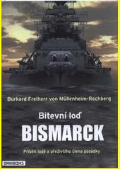 Bitevní loď Bismarck : příběh lodě a přeživšího člena posádky  (odkaz v elektronickém katalogu)