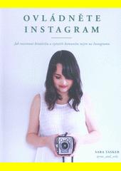 Ovládněte Instagram : jak rozvinout kreativitu a vytvořit komunitu nejen na Instagramu  (odkaz v elektronickém katalogu)