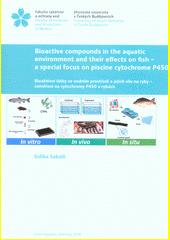 Bioactive compounds in the aquatic environment and their effects on fish - a special focus on piscine cytochrome P450 = Bioaktivní látky ve vodním prostředí a jejich vliv na ryby - zaměření na cytochtomy P450 v rybách  (odkaz v elektronickém katalogu)