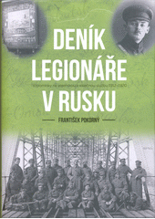 Deník legionáře v Rusku : vzpomínky na vojenskou a válečnou službu 1912-1920  (odkaz v elektronickém katalogu)