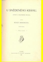 U snědeného krámu : líčení z pražského života. Díl I. a II.  (odkaz v elektronickém katalogu)