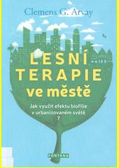 Lesní terapie ve městě : jak využít efektu biofilie v urbanizovaném světě?  (odkaz v elektronickém katalogu)
