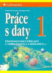 Práce s daty. 1, Programování s příklady v Turbo Pascalu a Borland C++  (odkaz v elektronickém katalogu)
