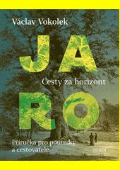 Jaro : cesty za horizont : příručka pro poutníky a cestovatele  (odkaz v elektronickém katalogu)