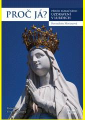 Proč já? : příběh zázračného uzdravení v Lurdech  (odkaz v elektronickém katalogu)