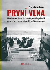 První vlna : hrdinové Dne D, kteří prošlapávali cestu k vítězství ve II. světové válce  (odkaz v elektronickém katalogu)