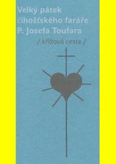 Velký pátek číhošťského faráře P. Josefa Toufara : (křížová cesta)  (odkaz v elektronickém katalogu)