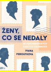 Ženy, co se nedaly : 25 pozoruhodných českých osobností  (odkaz v elektronickém katalogu)