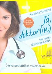 Já, doktor(in) : jak lékaři přicházejí o iluze : česká pediatrička v Německu  (odkaz v elektronickém katalogu)