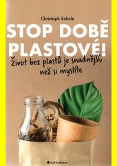 Stop době plastové! : život bez plastů je snadnější, než si myslíte  (odkaz v elektronickém katalogu)