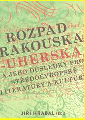 Rozpad Rakouska-Uherska a jeho důsledky pro středoevropské literatury a kultury  (odkaz v elektronickém katalogu)