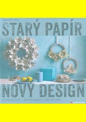 Starý papír - nový design : ze starých knih, balicího papíru, plat od vajec  (odkaz v elektronickém katalogu)