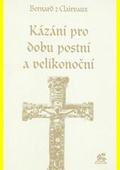 Kázání pro dobu postní a velikonoční  (odkaz v elektronickém katalogu)