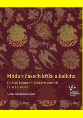 Móda v časech kříže a kalicha : oděvní kultura v českých zemích 14. a 15. století  (odkaz v elektronickém katalogu)