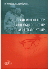 The life and work of elders in the light of theories and research studies  (odkaz v elektronickém katalogu)