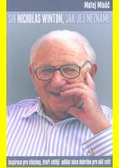 Sir Nicholas Winton, jak jej neznáme : inspirace pro všechny, kteří chtějí udělat něco dobrého pro náš svět  (odkaz v elektronickém katalogu)
