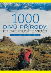 1000 divů přírody, které musíte vidět : malá i velká dobrodružství  (odkaz v elektronickém katalogu)