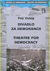 Divadlo za demokracii = Theatre for democracy  (odkaz v elektronickém katalogu)