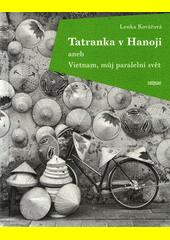 Tatranka v Hanoji, aneb, Vietnam, můj paralelní svět  (odkaz v elektronickém katalogu)
