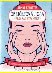 Jemně stlačte! : obličejová jóga pro začátečníky : techniky pro zpevnění pokožky a zvýraznění rysů  (odkaz v elektronickém katalogu)