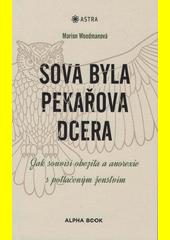 Sova byla pekařova dcera : jak souvisí obezita a anorexie s potlačeným ženstvím  (odkaz v elektronickém katalogu)