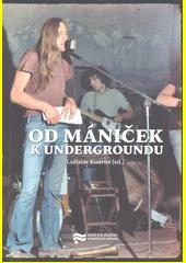 Od mániček k undergroundu  (odkaz v elektronickém katalogu)