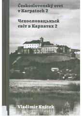Československý svet v Karpatoch = Čechoslovac'kyj svìt v Karpatach. 2  (odkaz v elektronickém katalogu)