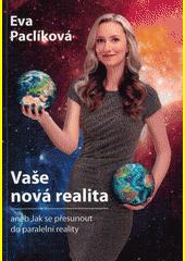 Vaše nová realita, aneb, Jak se posunout do paralelní reality  (odkaz v elektronickém katalogu)
