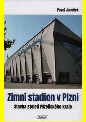 Zimní stadion v Plzni : stavba století Plzeňského kraje  (odkaz v elektronickém katalogu)