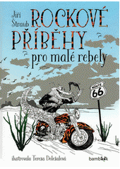 Rockové příběhy pro malé rebely  (odkaz v elektronickém katalogu)