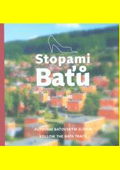 Stopami Baťů : putování baťovským Zlínem = follow the Bata track  (odkaz v elektronickém katalogu)