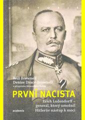První nacista : Erich Ludendorff - generál, který umožnil Hitlerův nástup k moci  (odkaz v elektronickém katalogu)