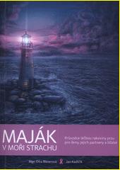 Maják v moři strachu : průvodce léčbou rakoviny prsu pro ženy, jejich partnery a blízké  (odkaz v elektronickém katalogu)